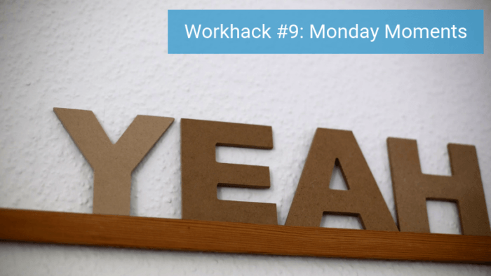 Workhack Monday Moments